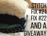 Stitch Fix #21 and 22 and a Giveaway